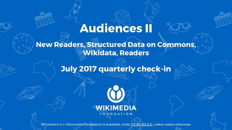File:Audiences 2 (New Readers, Structured Data on Commons, Wikidata, & Readers) Quarterly Check-in, July 2017.pdf