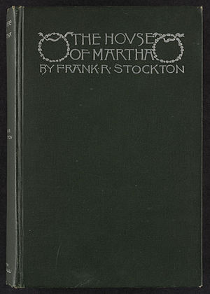 Frank R. Stockton - The House of Martha, 1891
