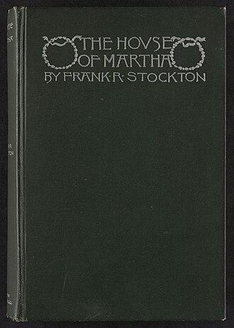 Frank R. Stockton - The House of Martha, 1891