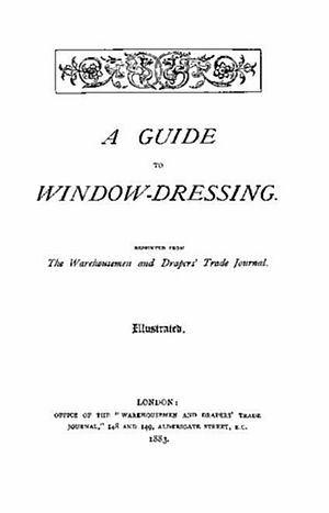 A Guide to Window-Dressing - A photocopy of the original (1883) title page of A Guide to Window-Dressing.