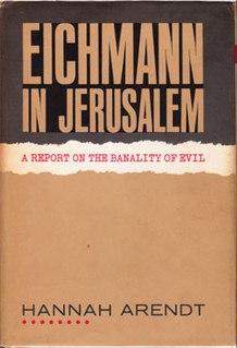<i>Eichmann in Jerusalem</i> Book by Hannah Arendt describing the 1961 trial of Adolf Eichmann
