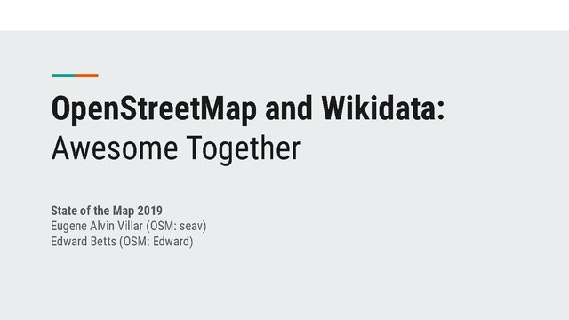 """OpenStreetMap and Wikidata: Awesome Together"" title slide"