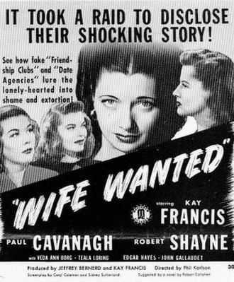 B movies (Hollywood Golden Age) - An exploitation-style pitch from Monogram for Wife Wanted (1946). Director Phil Karlson would go on to direct several exceptionally tough noirs in the next decade. Lead and producer Kay Francis had been a major star in the 1930s. This was her last movie.