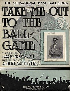 Take Me Out to the Ball Game Song written by Albert Von Tilzer and Jack Norworth in 1908