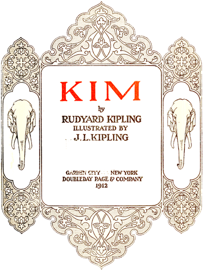 alt= KIM by RUDYARD KIPLING ILLUSTRATED BY J.L.KIPLING GARDEN CITY NEW YORK DOUBLEDAY PAGE & COMPANY 1912