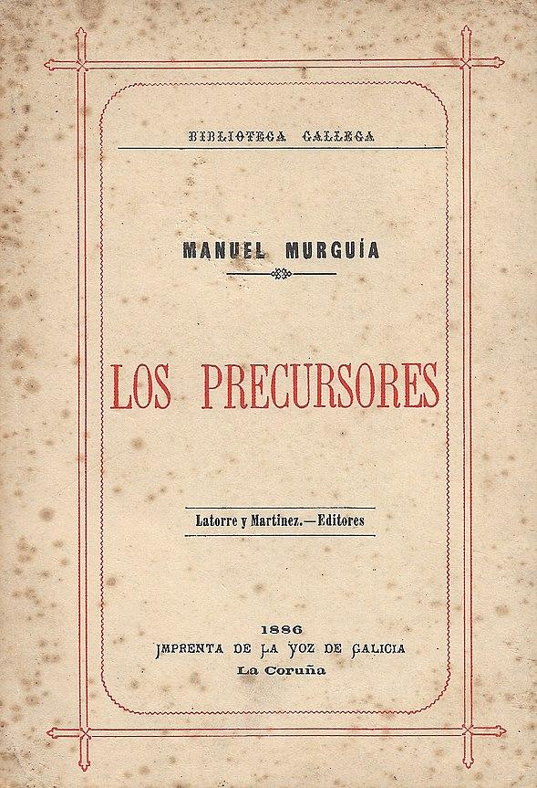 Los precursores Faraldo, Aurelio Aguirre, Sanchez Deus, Moreno Astray , Pondal, Cendón, Rosalía de Castro, Serafín Avendaño, Viccetto, Ignotus