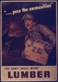 """... PASS THE AMMUNITION."" THE ARMY NEEDS MORE LUMBER - NARA - 515166.tif"