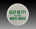 """Keep Betty (Ford) in the White House"" campaign button, 1976.JPG"