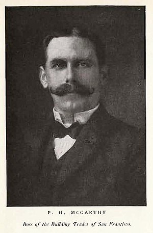 P. H. McCarthy - Patrick Henry McCarthy, 29th Mayor of San Francisco.