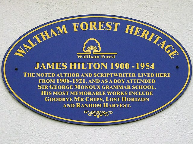 James Hilton blue plaque - James Hilton 1900-1954 The noted author and scriptwriter lived here from 1906-1921, and as a boy attended Sir George Monoux Grammar School. His most memorable works include Goodbye Mr Chips, Lost Horizon and Random Harvest