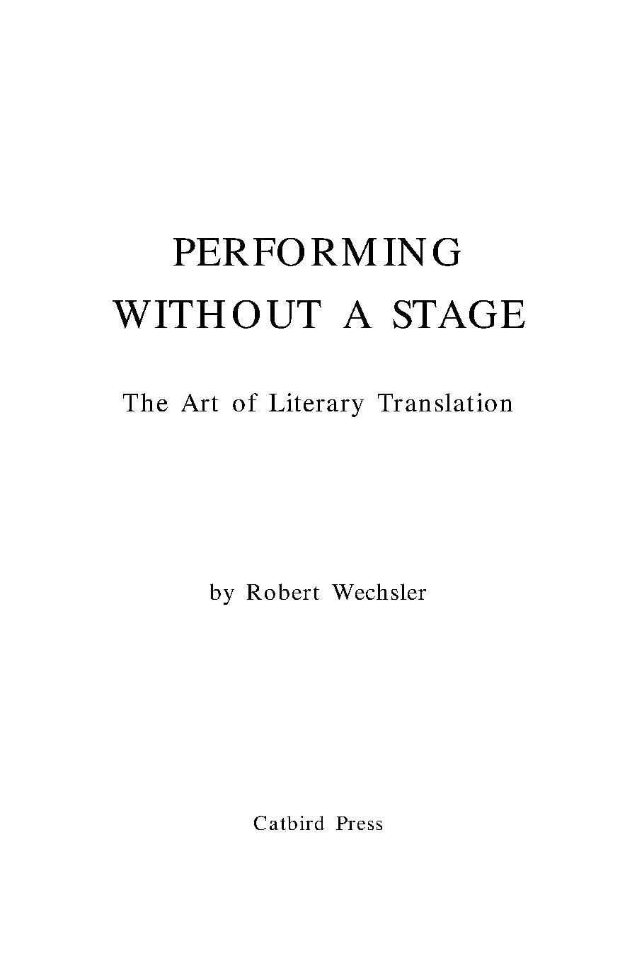 Performing Without a Stage - The Art of Literary Translation - by Robert Wechsler.pdf