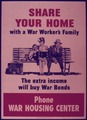 SHARE YOUR HOME WITH A WAR WORKER'S FAMILY. THE EXTRA INCOME WILL BUY WAR BONDS. PHONE WAR HOUSING CENTER. - NARA - 515397.tif