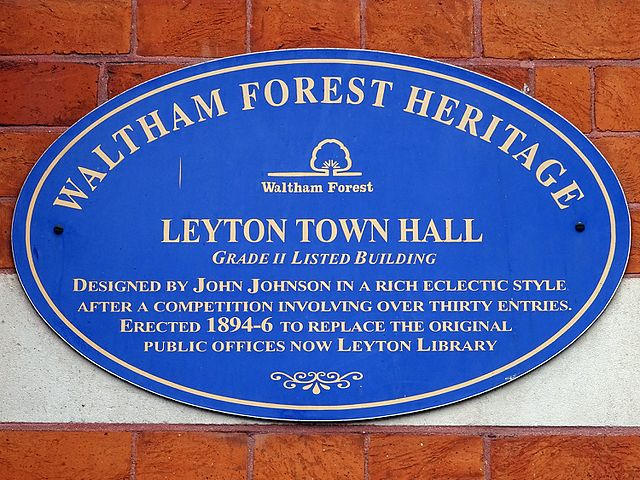 John Johnson and Leyton Town Hall blue plaque - Leyton Town Hall. Grade II Listed building. Designed by John Johnson in a rich eclectic style after a competition involving over 30 entries. Erected 1894-96 to replace the original public offices now Leyton Library