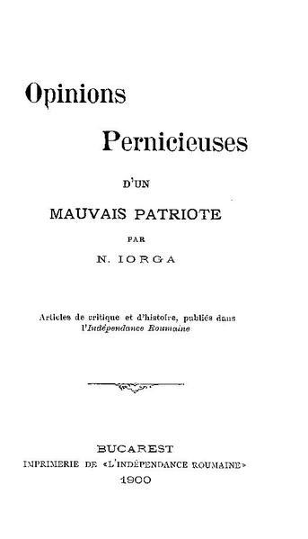 File:Nicolae Iorga - Opinions pernicieuses d'un mauvais patriote - articles de critique et d'histoire, publiés dans l'Indépendance Roumaine.pdf
