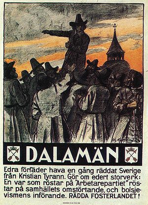 "Swedish general election, 1928 - Election poster from the Conservative (or Right) Party. The text reads: ""DALECARLIANS - Your forefathers have once saved Sweden from Christian the Tyrant. Redo your great work: Everyone who votes for the ""Workers' Party"" votes for the revolution of society, and the introduction of Bolshevism. SAVE THE FATHERLAND!"""
