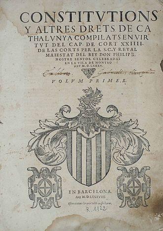 History of Catalonia - Image: Llibre de les Constitucions de Catalunya compilat desprès de la Cort de Felip II a la vila de Montsó de 1585