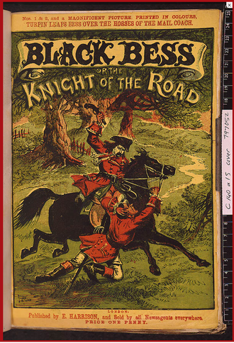 Penny dreadful - Black Bess; or, The Knight of the Road. A romanticized tale of Dick Turpin – a popular subject in fiction.  Circa 1860