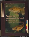 Save the products of the land-Eat more fish-they feed themselves LCCN2002708881.tif