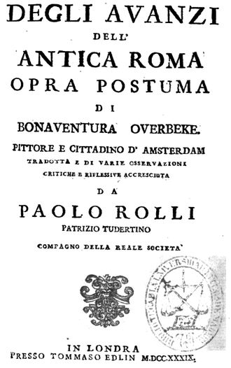 Paolo Antonio Rolli - Remnants of ancient Rome, by Bonaventura van Overbeek, painter and citizen of Amsterdam, translated and increased with comments and reflections by Paolo Rolli, patrician of Todi, fellow of the Royal Society, Tommaso Edlin, London, 1739