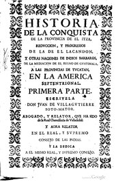 Title page of Historia de la Conquista de la Provincia de el Itza produced in 1701, four years after the fall of Nojpeten, by the relator of the Council of the Indies Historia de la conquista de la provincia de el Itza.pdf