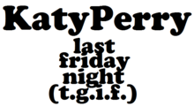 alt=Description de l'image Katy Perry - Last Friday Night (TGIF) Logo.png.