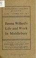 Mrs. Emma Willard's life and work in Middlebury; prepared orginally for the Emma Willard society of New York (IA mrsemmawillardsl00braine).pdf
