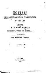 Notizie sulla Guerra della Indipendenza d'Italia ricavate dai bollettini, descrizioni, ordini del giorno, ec. già pubblicati nel Monitore Toscano