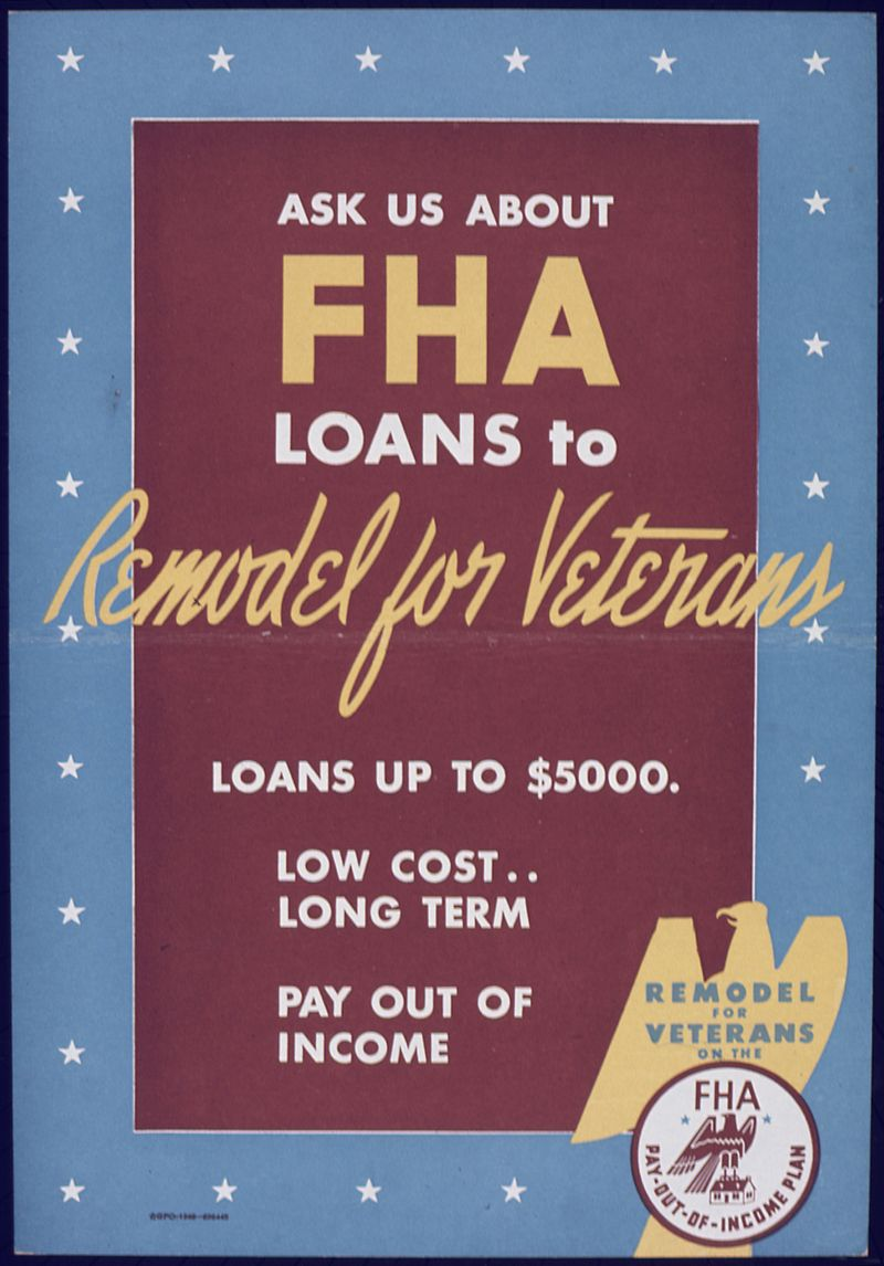 https://upload.wikimedia.org/wikipedia/commons/thumb/c/c4/%22Ask_us_about_FHA_loans_to_Remodel_for_Veterans%22_-_NARA_-_514242.jpg/800px-%22Ask_us_about_FHA_loans_to_Remodel_for_Veterans%22_-_NARA_-_514242.jpg