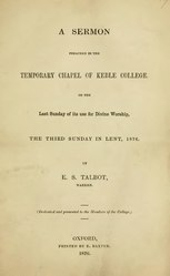 Edward Talbot: A sermon preached in the temporary chapel of Keble College: on the last Sunday of its use for divine worship, the third Sunday in Lent, 1876