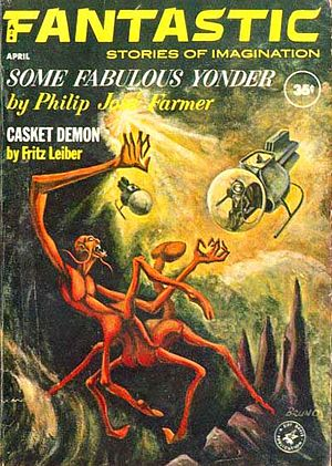 "Philip José Farmer - Farmer's novelette ""Some Fabulous Yonder"" was the cover story on the April 1963 issue of Fantastic"