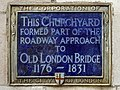This churchyard formed part of the roadway approach to Old London Bridge 1176 - 1831.jpg