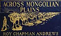 Across Mongolian Plains by Roy Chapman Andrews, book cover detail (page 1 crop).jpg