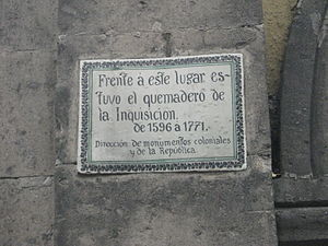 "Mexican Inquisition - The plaque says ""In front of this place was the quemadero (burning place) of the Inquisition. 1596–1771"""
