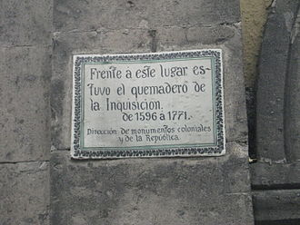 "Mexican Inquisition - The plaque reads ""In front of this place was the quemadero (burning place) of the Inquisition. 1596–1771"""