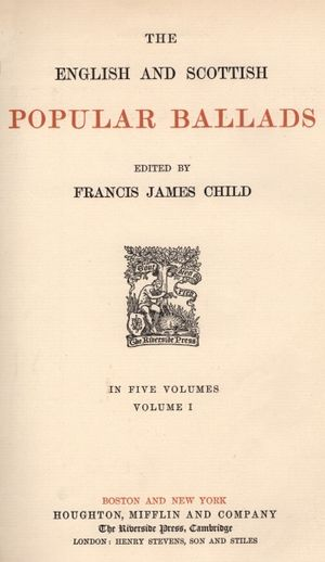 Child Ballads - The 1904 Houghton Mifflin edition of Child's English and Scottish Popular Ballads