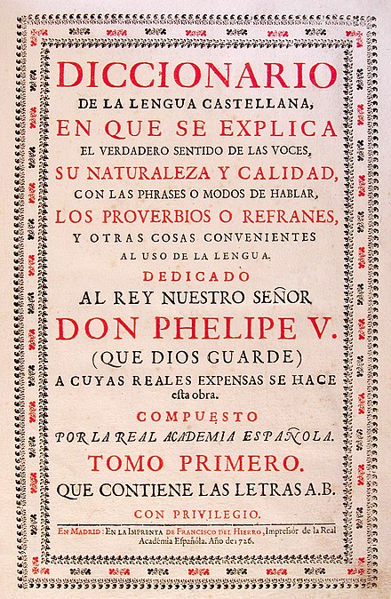 "Cover of the first volume of the Diccionario de autoridades, showing obsolete usages like ""Phelipe"", ""esta"", ""Impressor"". Autoridades.jpg"