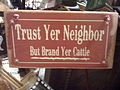 Trust Yer Neighbor But Brand Yer Cattle (3241454187).jpg
