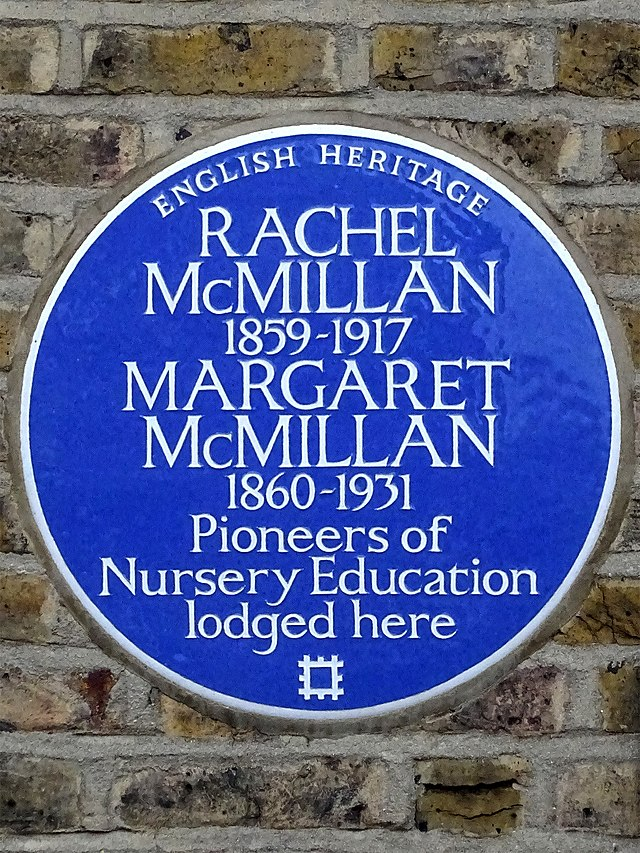 Rachel McMillan and Margaret McMillan blue plaque - Rachel McMillan 1859-1917 Margaret McMillan 1860-1931 pioneers of nursery education lodged here