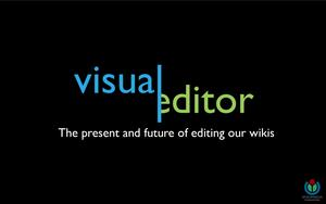 Wikimania 2013 - VisualEditor - The present and future of editing our wikis.pdf