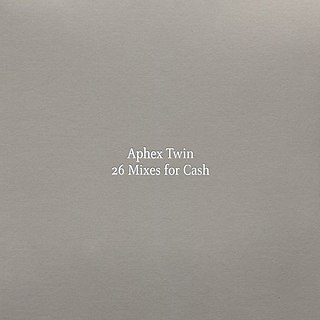 <i>26 Mixes for Cash</i> 2003 compilation album by Aphex Twin