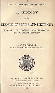 <i>A History of the Theories of Aether and Electricity</i> Series of three books by E. T. Whittaker on the history of electromagnetic theory