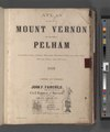 Atlas of the city of Mount of Vernon and the town of Pelham. Compiled from official records, personal suveys and other private plans and surveys. 1899. Compiled and published by John F. Fairchild. NYPL3883221.tiff