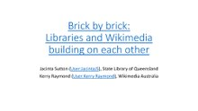 Brick By Brick - Libraries and Wikimedia building on each other, Wikimania 2017.pdf