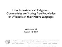 "frameless 2017 Presentation ""How Latin American Indigenous Communities are Sharing Free Knowledge on Wikipedia in Their Native Languages"""