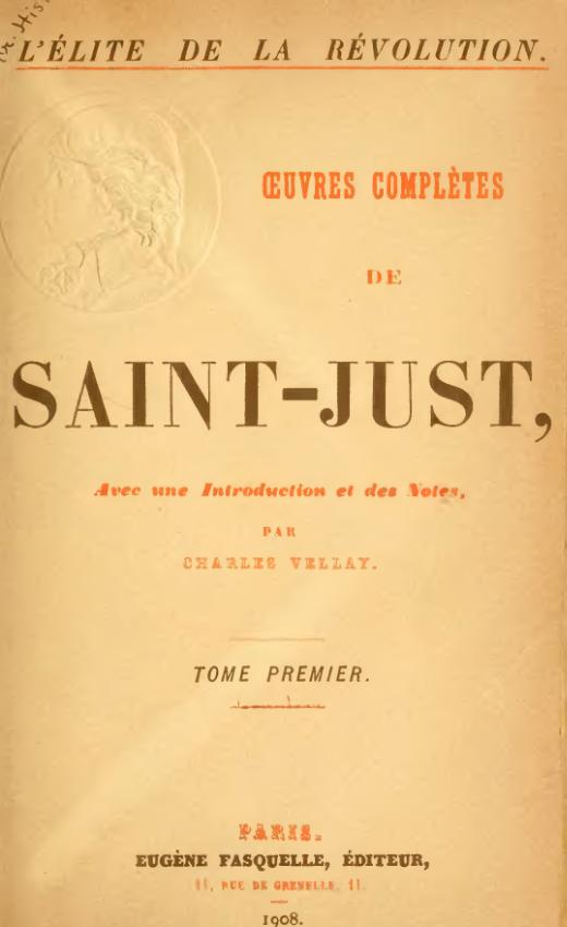 "OEuvres completes (""Complete Works""), edited by Charles Vellay. First edition, Paris, 1908 Saint-Just - OEuvres completes, ed. Vellay, I, 1908.djvu"