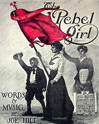 "Elizabeth Gurley Flynn - IWW activist Elizabeth Gurley Flynn was the inspiration for Joe Hill's song, ""The Rebel Girl"" (1915)."