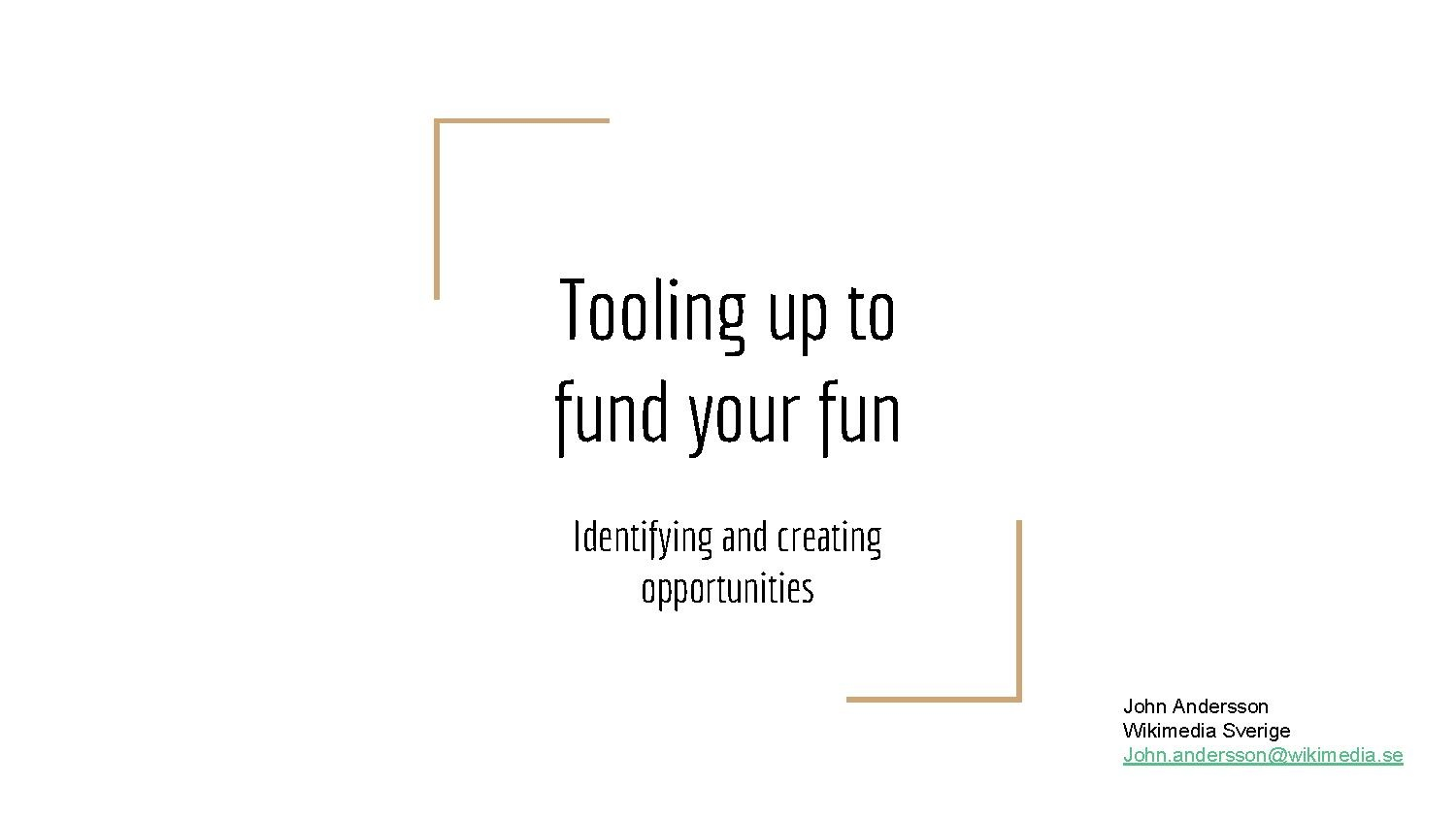 Tooling up to fund your fun, 5 min presentation at Wikimedia Conference 2016.pdf