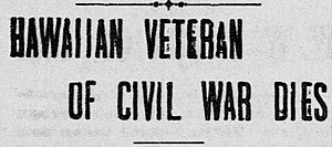 "James Wood Bush - ""Hawaiian Veteran of Civil War Dies"", Bush's death announcement in The Pacific Commercial Advertiser, 1906"