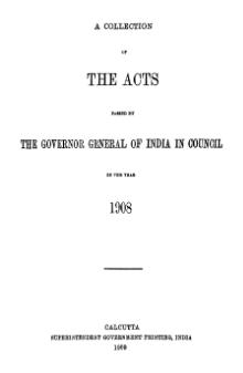 A Collection of the Acts passed by the Governor General of India in Council, 1908.djvu