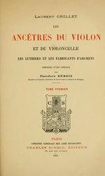 Les ancêtres du violon et du violoncelle, les luthiers et les fabricants d'archets;